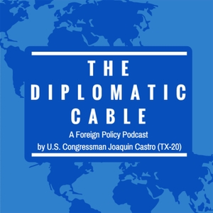 The Diplomatic Cable by Congressman Joaquin Castro (TX-20)