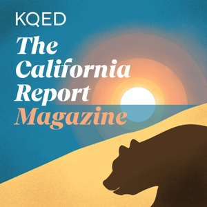 The California Report Magazine by KQED