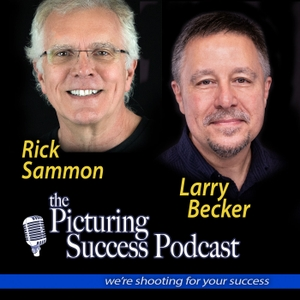 The Picturing Success Podcast by Rick Sammon and Larry Becker | Photography Business Interviews