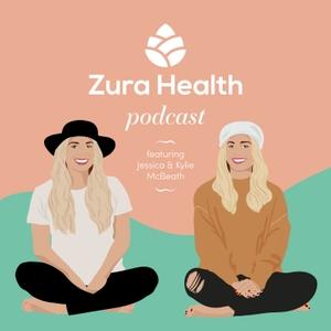Zura Health Podcast by Kylie & Jessica McBeath