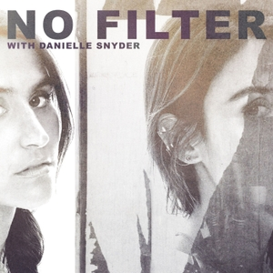 No Filter with Danielle Snyder by Danielle Snyder