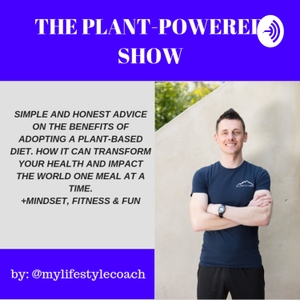The Plant-Powered Show by My Lifestyle Coach