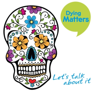 The Dying Matters Podcast by The Dying Matters Podcast
