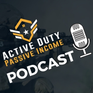 The Active Duty Passive Income Podcast by Military-Mike Foster & Kevin Brenner