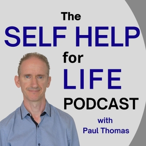Self Help for Life Podcast: Self-Improvement | Mindset | Emotions | Personal Development | Health | Business Success | Finances | Spirituality by Paul Thomas : Clinical Hypnotherapist, Life and Business Coach