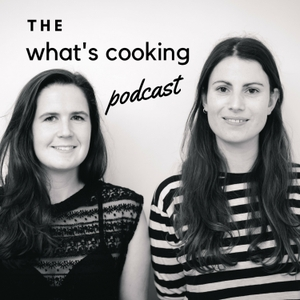 The What's Cooking Podcast by Elizabeth Kerr and Kat Wood