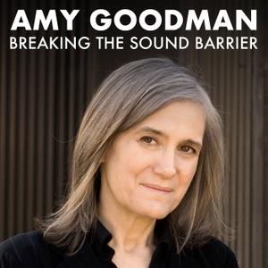 Breaking the Sound Barrier by Amy Goodman by Democracy Now!