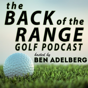 The Back of the Range Golf Podcast by Ben Adelberg
