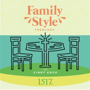 Family Style Theology by 1517 Podcasts