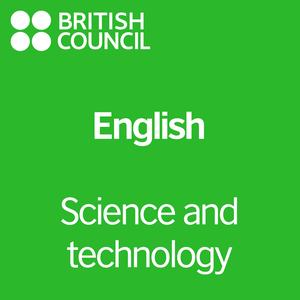 Science and Technology - LearnEnglish by British Council | LearnEnglish