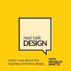 Real Talk Design with Michelle Binette by Michelle Binette