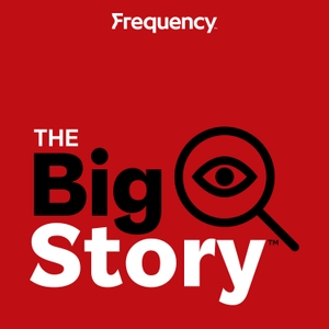 The Big Story by Frequency Podcast Network