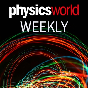 Physics World Weekly Podcast by Physics World