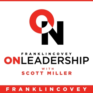 FranklinCovey On Leadership with Scott Miller by FranklinCovey
