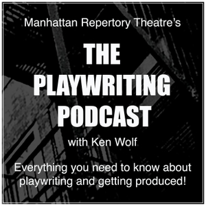 The Playwriting Podcast by Ken Wolf, Artistic Director, Manhattan Repertory Theatre, Playwright, Direc