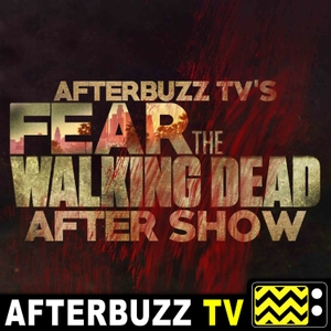The Fear The Walking Dead Podcast by AfterBuzz TV
