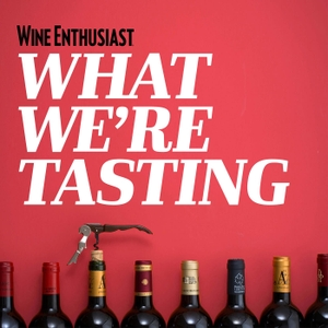 What We're Tasting by Wine Enthusiast