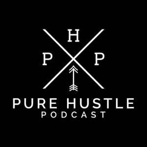 Pure Hustle Podcast by Pure Hustle Podcast