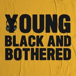 Young Black & Bothered by Young Black & Bothered