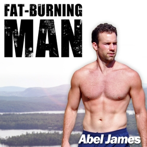 The Fat-Burning Man Show with Abel James: Real Food, Real Results by Abel James, FatBurningMan.com
