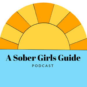 A Sober Girls Guide by A Sober Girls Guide