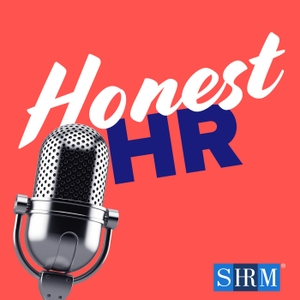 Honest HR: A Podcast from SHRM Spilling HR Truths by Society for Human Resource Management