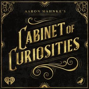 Aaron Mahnke's Cabinet of Curiosities by iHeartRadio and Grim & Mild
