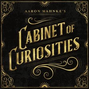 Aaron Mahnke's Cabinet of Curiosities by iHeartRadio & Aaron Mahnke