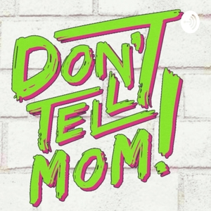 Don't Tell Mom by Don't Tell Mom