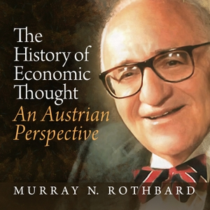 The History of Economic Thought: From Marx to Hayek by Murray N. Rothbard