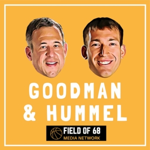 The Goodman & Hummel Basketball Podcast by Field of 68 | CLNS Media Network