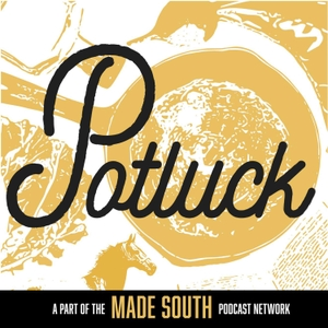 Potluck: A Podcast about Southern Culture by MADE SOUTH
