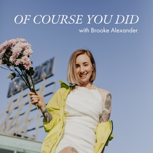 Of Course You Did by Brooke Alexander