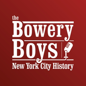 The Bowery Boys: New York City History by The Bowery Boys
