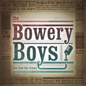 The Bowery Boys: New York City History by The Bowery Boys
