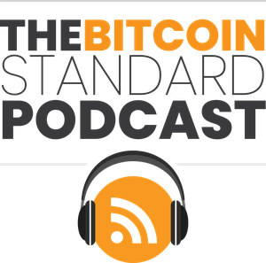 The Bitcoin Standard Podcast by Dr. Saifedean Ammous
