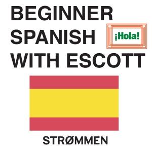 Beginner Spanish with Escott - Strommen Podcasts by Strommen