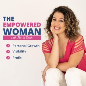 THE EMPOWERED WOMAN  Personal Growth   Visibility   Entrepreneurship   Profit   Mental Health   Self-love by Marta Spirk