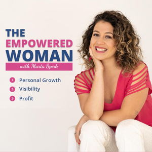 THE EMPOWERED WOMAN |Personal Growth | Visibility | Entrepreneurship | Profit | Mental Health | Self-love by Marta Spirk