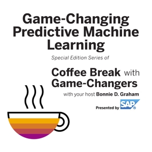 Game-Changing Predictive Machine Learning, Presented by SAP by Bonnie D. Graham