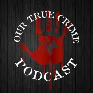 Our True Crime Podcast by Our True Crime Podcast