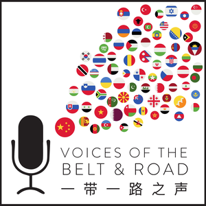 Voices of the Belt and Road Podcast: Understand the Impact of China on the World by Belt and Road Advisory