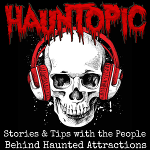 HaunTopic Radio: Haunted Attractions | Haunted Houses | Halloween | Haunters by Brian Foreman & Darryl Plunkie: Haunters, Scare Actors, Haunt Owners