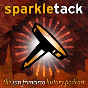 San Francisco History Podcast – Sparkletack by Richard Miller