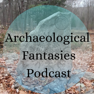 Archaeological Fantasies Podcast by Sara M. Head - Archaeologist