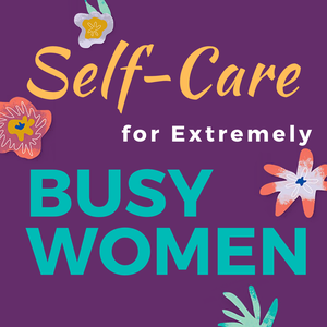 Self-Care for Extremely Busy Women by Suzanne Falter