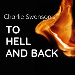 A Podcast with Charlie Swenson - To Hell and Back by Charlie Swenson, MD