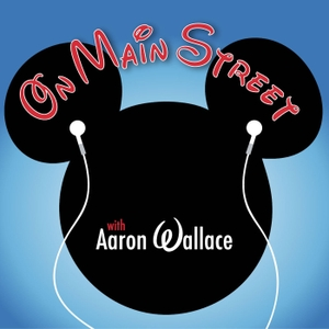 On Main Street with Aaron Wallace: An Unofficial Disney Fan Podcast by Aaron Wallace