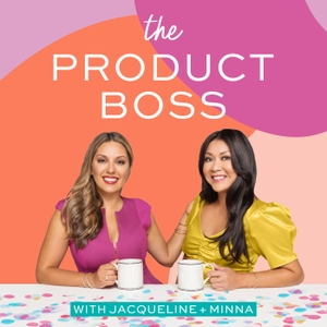 The Product Boss Podcast by Jacqueline Snyder and Minna Khounlo-Sithep