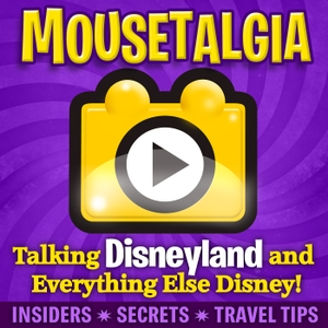 Mousetalgia! - Your Disneyland Podcast by Team Mousetalgia